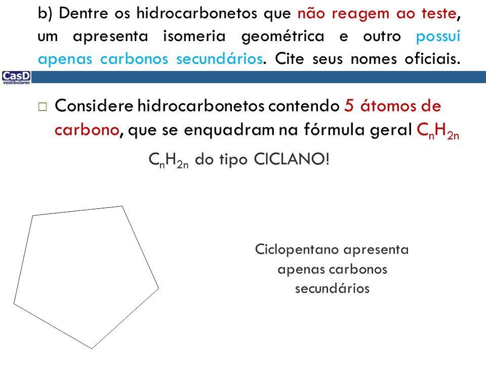 Ciclopentano apresenta apenas carbonos secundários