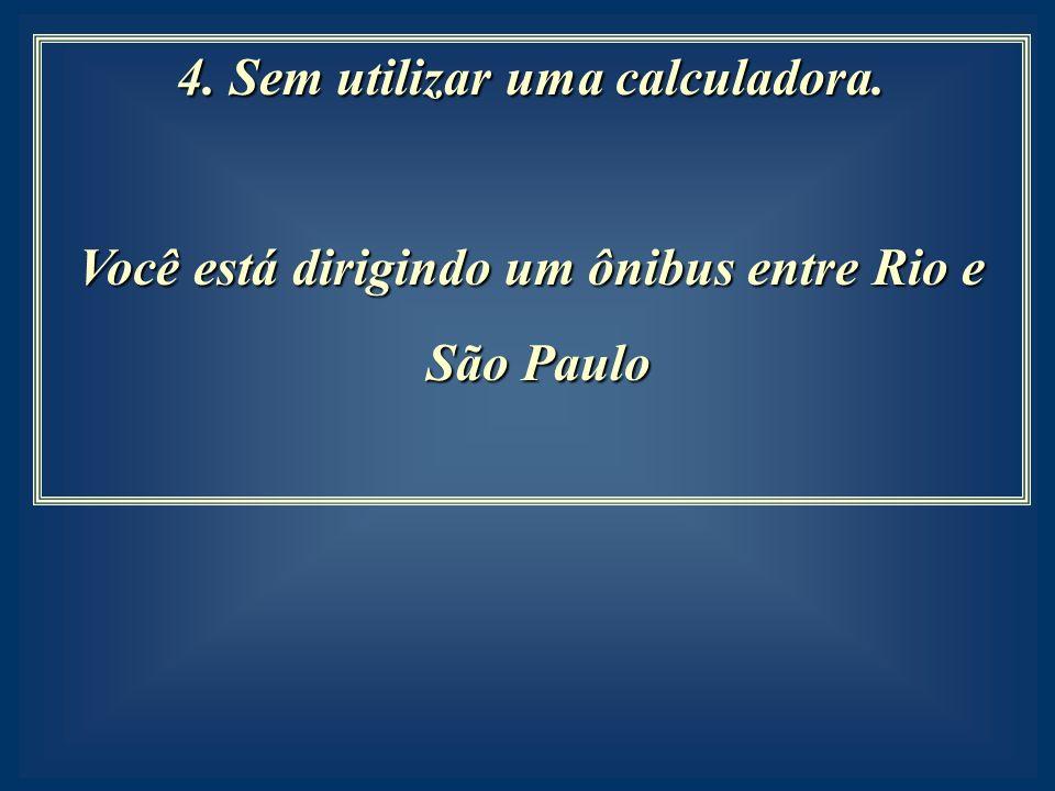 4. Sem utilizar uma calculadora.