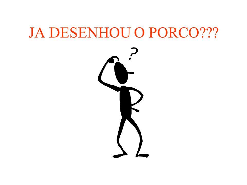 JA DESENHOU O PORCO