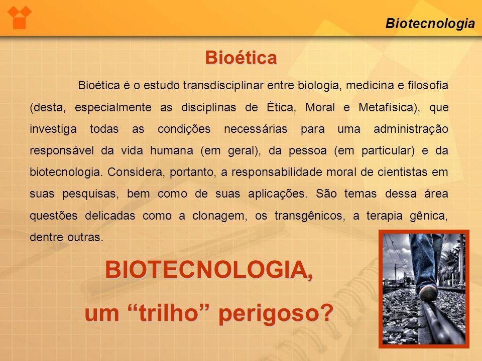 BIOTECNOLOGIA, um trilho perigoso