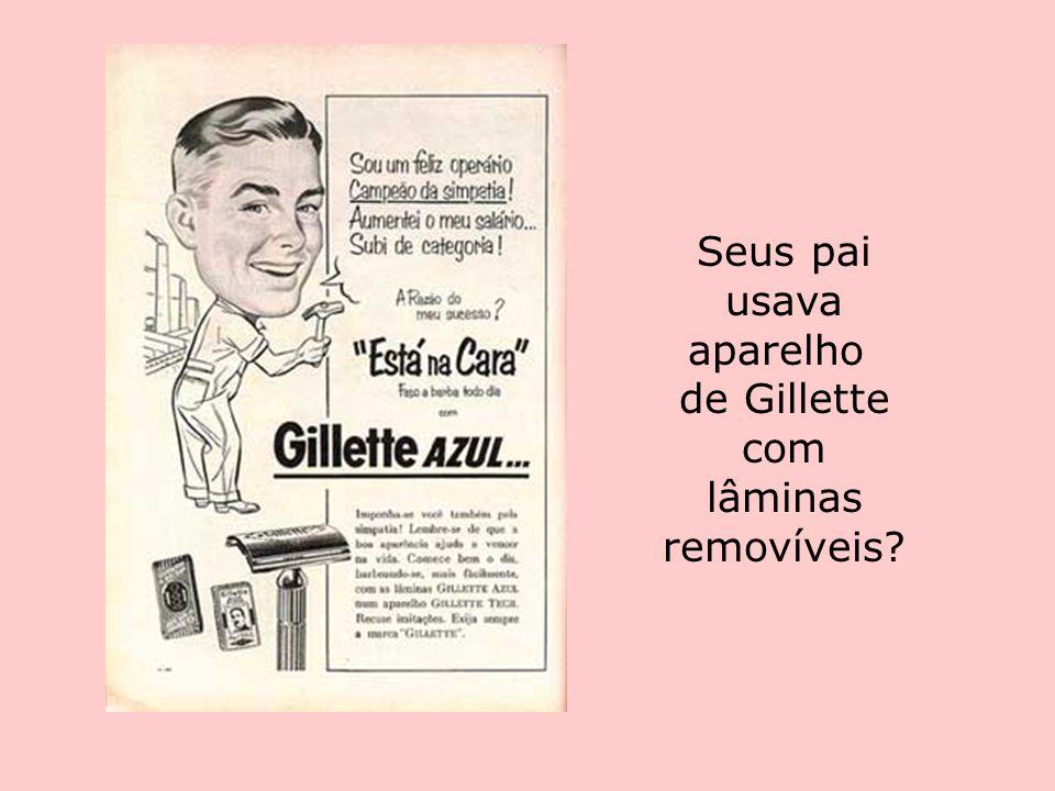 Seus pai usava aparelho de Gillette com lâminas removíveis