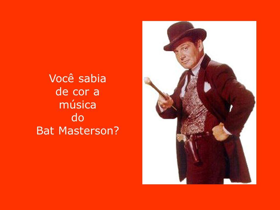 Você sabia de cor a música do Bat Masterson
