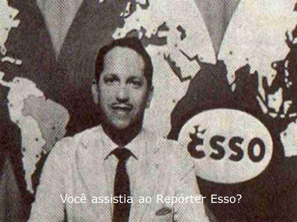 Você assistia ao Repórter Esso