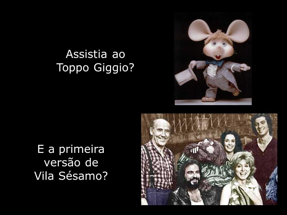 Assistia ao Toppo Giggio E a primeira versão de Vila Sésamo