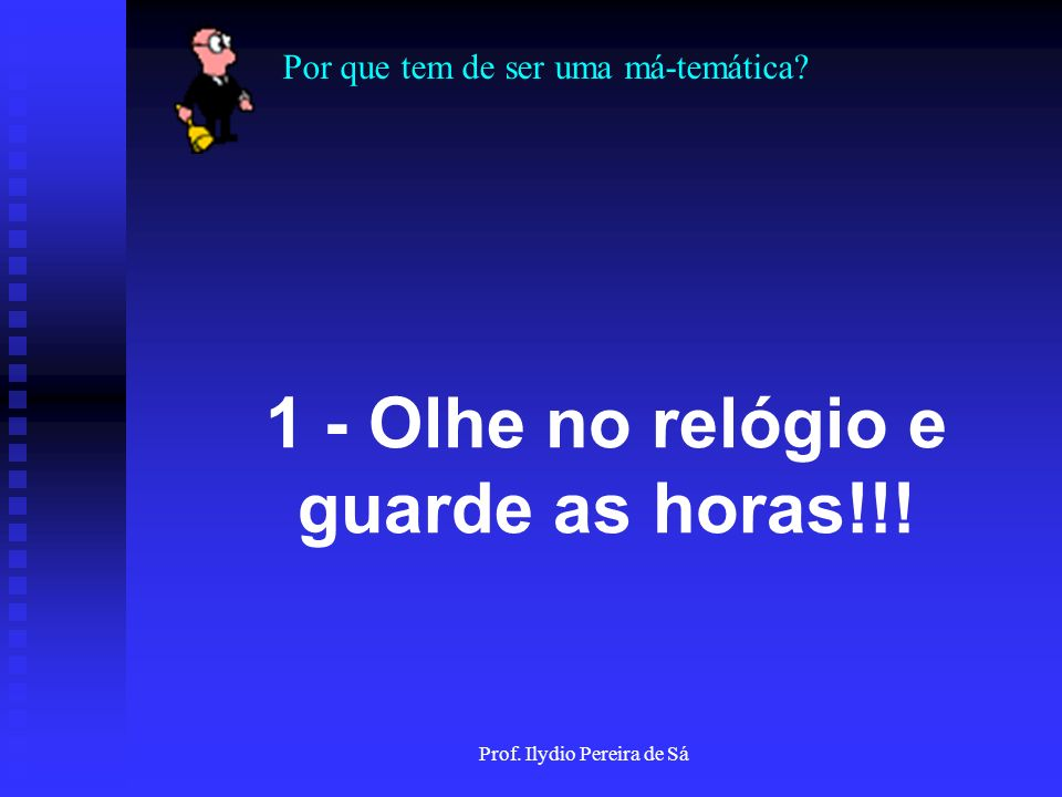 1 - Olhe no relógio e guarde as horas!!!
