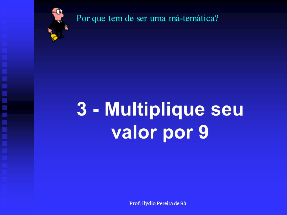 3 - Multiplique seu valor por 9