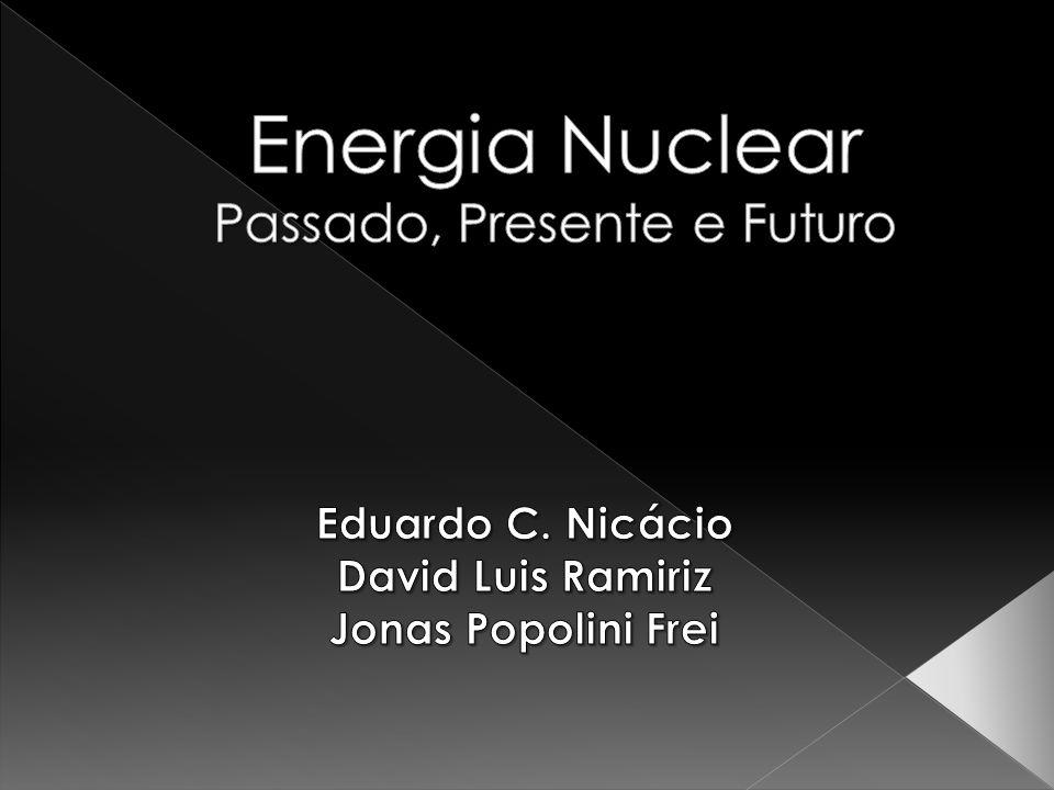 Energia Nuclear Passado, Presente e Futuro