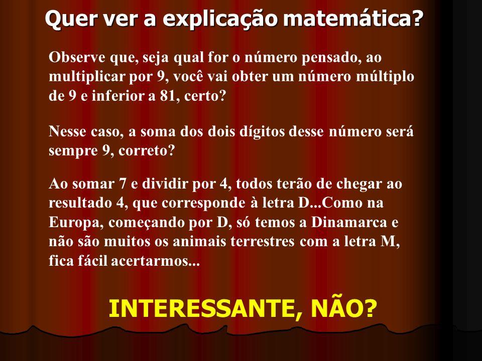 INTERESSANTE, NÃO Quer ver a explicação matemática