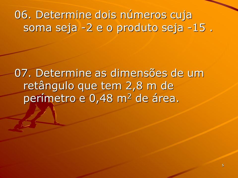 06. Determine dois números cuja soma seja -2 e o produto seja -15 .
