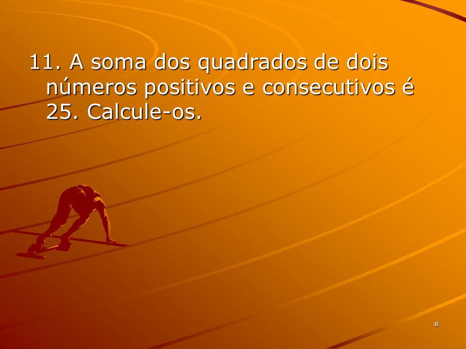 11. A soma dos quadrados de dois números positivos e consecutivos é 25