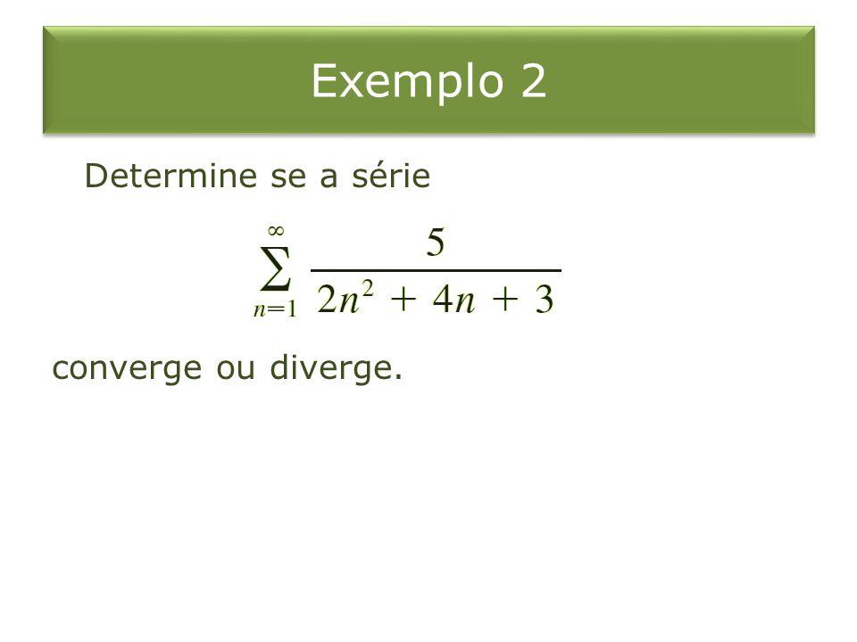 Exemplo 2 Determine se a série converge ou diverge.