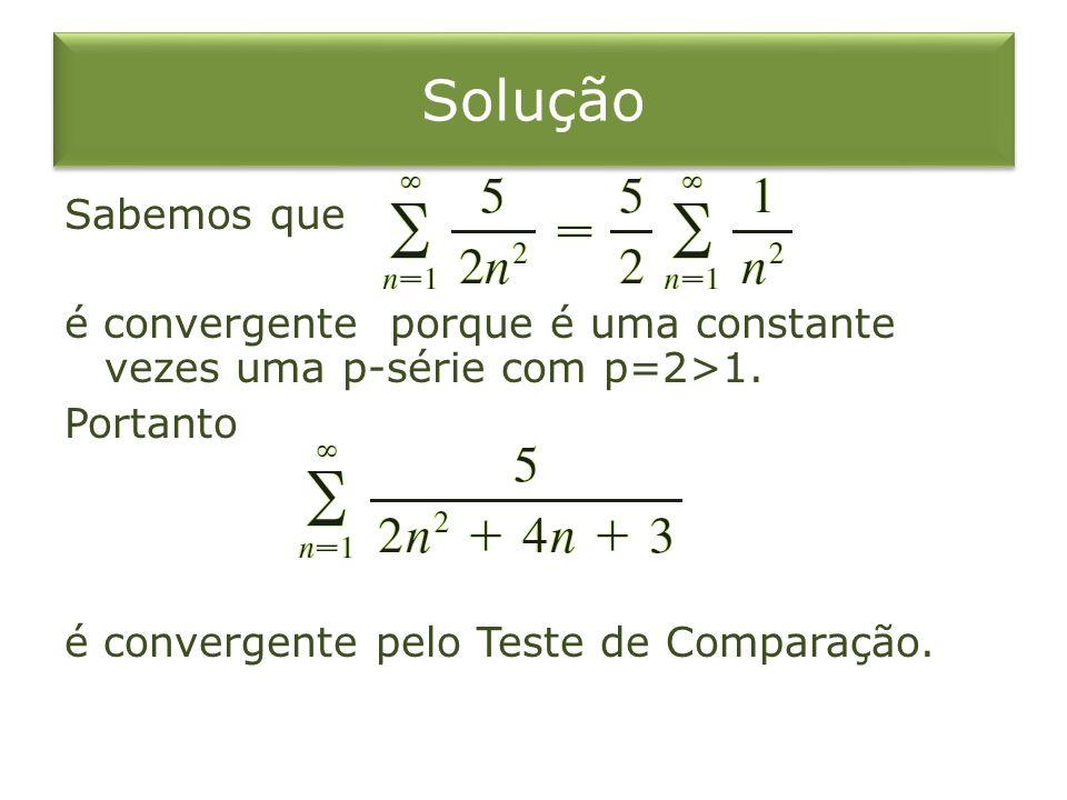 Solução Sabemos que é convergente porque é uma constante vezes uma p-série com p=2>1.