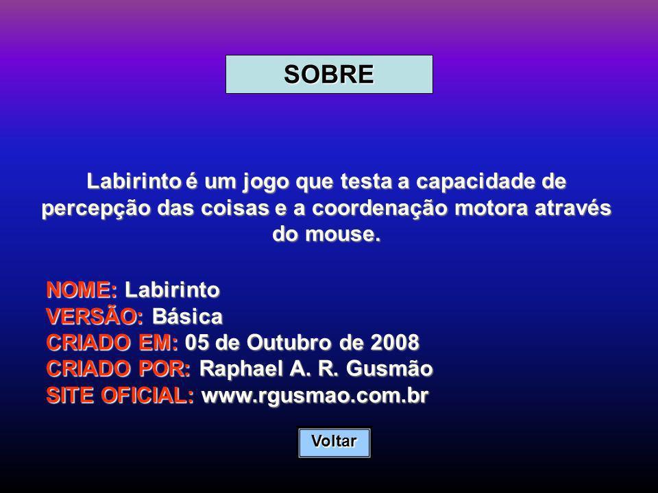 SOBRE Labirinto é um jogo que testa a capacidade de percepção das coisas e a coordenação motora através do mouse.