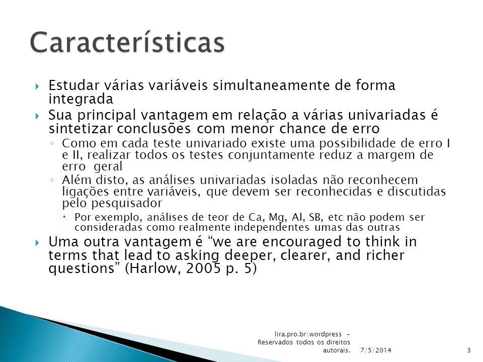 Características Estudar várias variáveis simultaneamente de forma integrada.