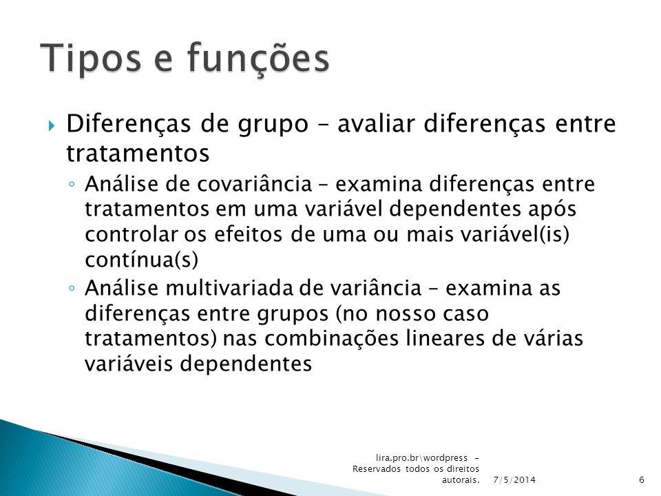 Tipos e funções Diferenças de grupo – avaliar diferenças entre tratamentos.