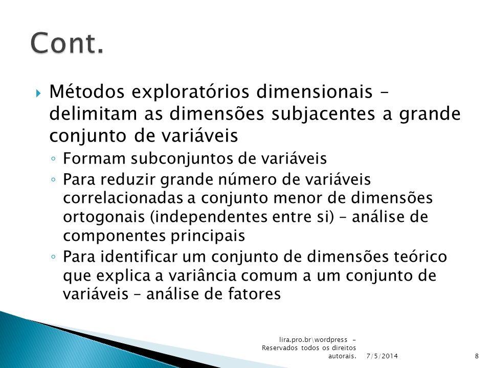 Cont. Métodos exploratórios dimensionais – delimitam as dimensões subjacentes a grande conjunto de variáveis.