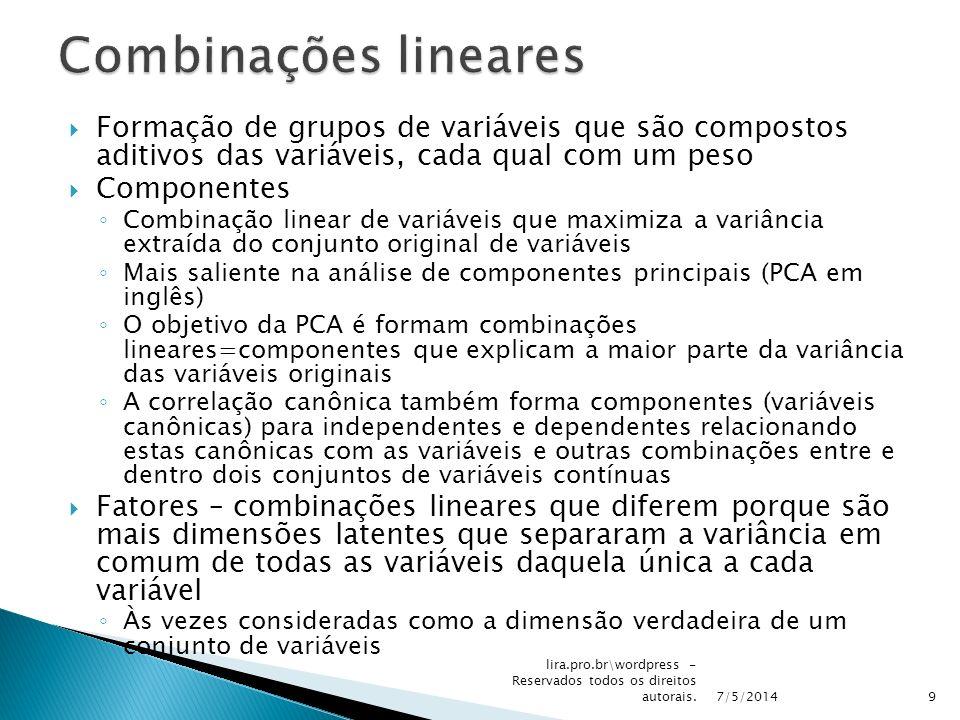 Combinações lineares Formação de grupos de variáveis que são compostos aditivos das variáveis, cada qual com um peso.
