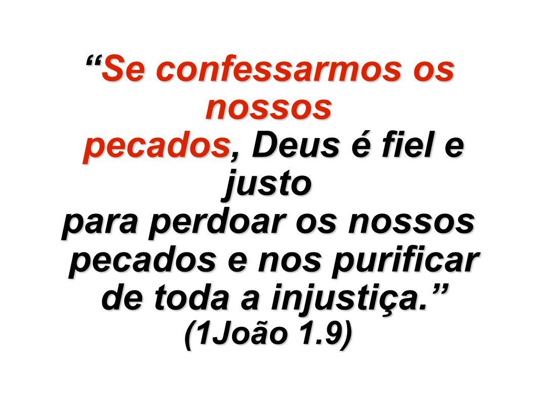 Se confessarmos os nossos pecados, Deus é fiel e justo