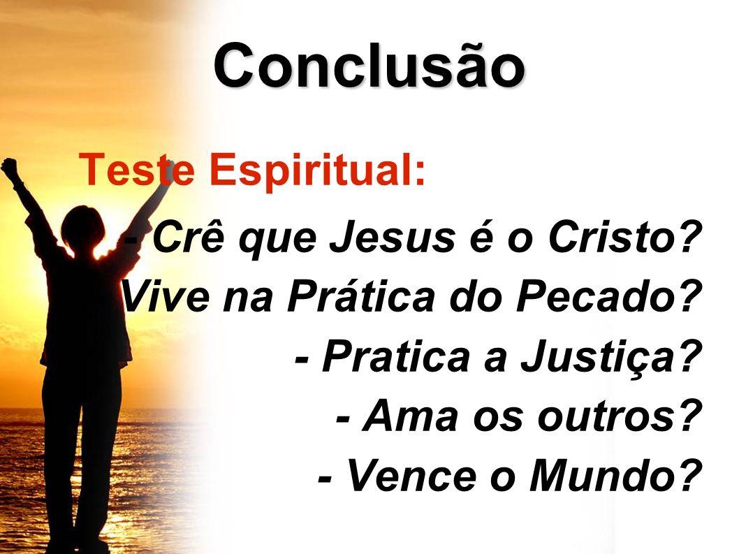 Teste Espiritual: Conclusão - Crê que Jesus é o Cristo