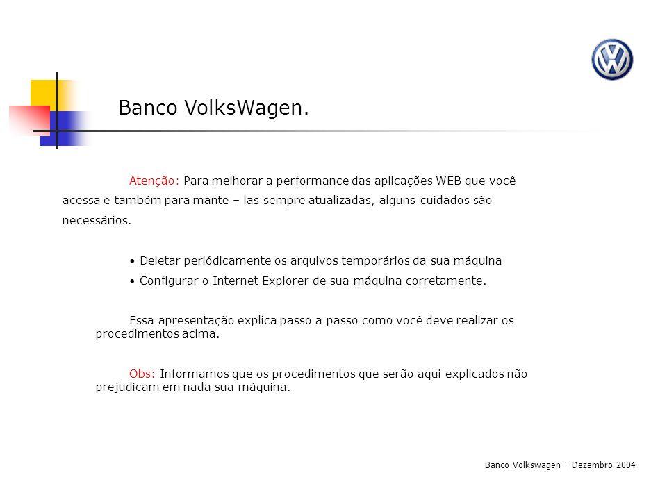 Banco VolksWagen. Atenção: Para melhorar a performance das aplicações WEB que você.