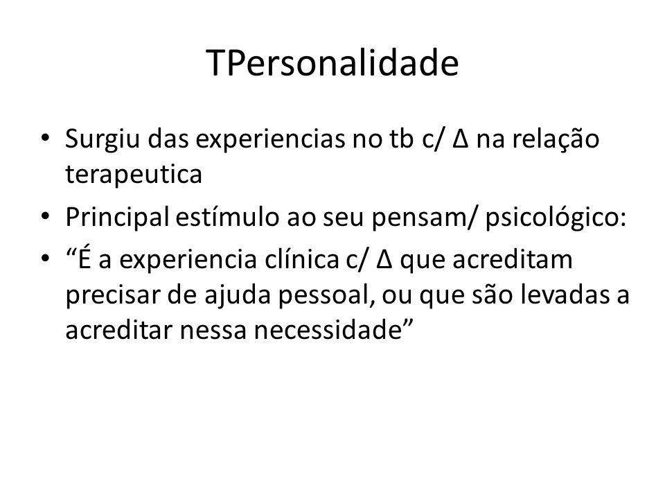 TPersonalidade Surgiu das experiencias no tb c/ Δ na relação terapeutica. Principal estímulo ao seu pensam/ psicológico: