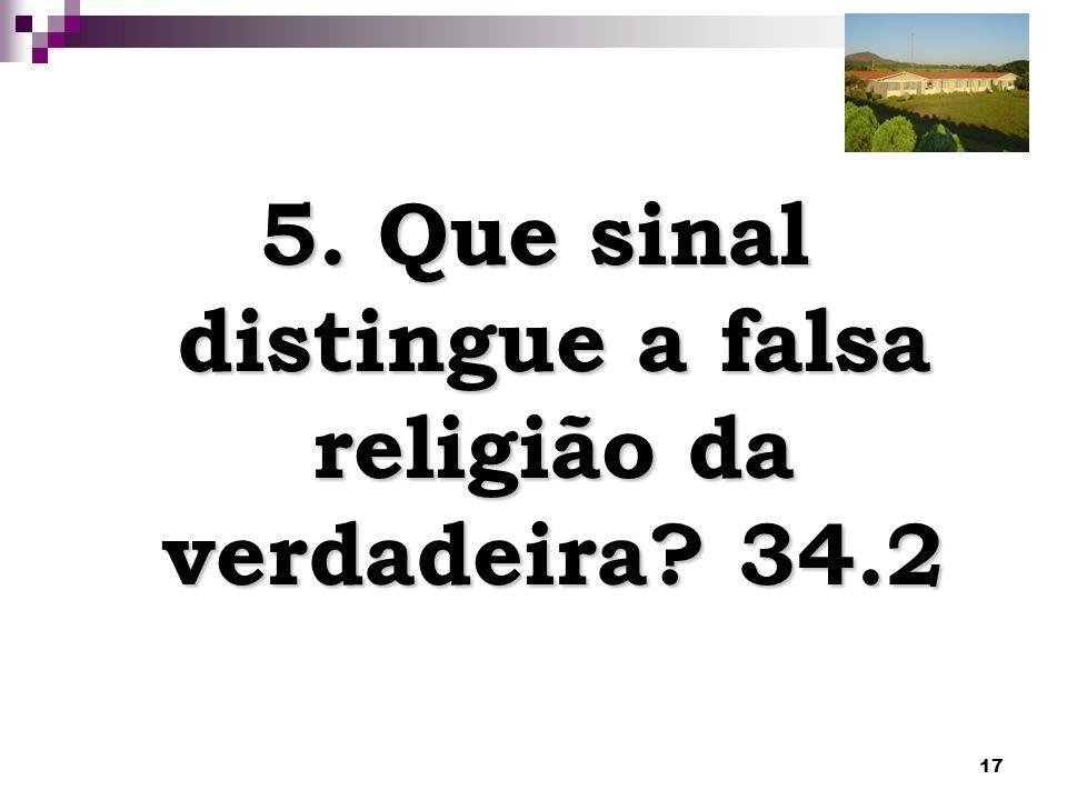5. Que sinal distingue a falsa religião da verdadeira 34.2
