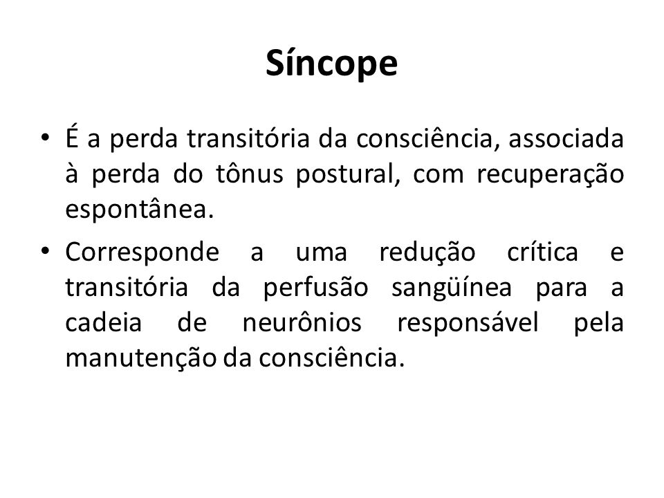 Síncope É a perda transitória da consciência, associada à perda do tônus postural, com recuperação espontânea.