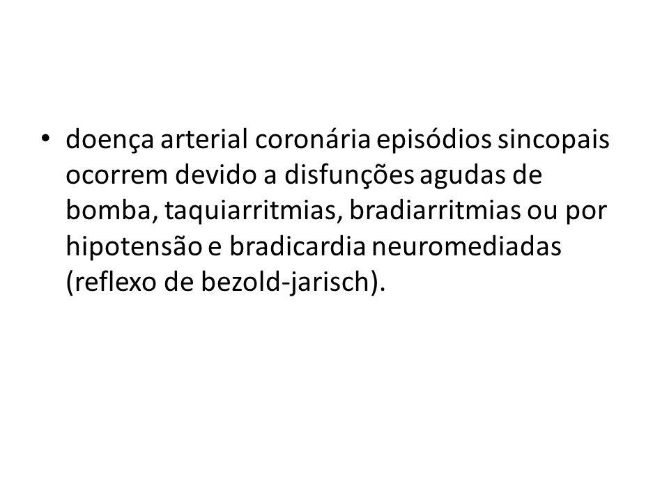 doença arterial coronária episódios sincopais ocorrem devido a disfunções agudas de bomba, taquiarritmias, bradiarritmias ou por hipotensão e bradicardia neuromediadas (reflexo de bezold-jarisch).