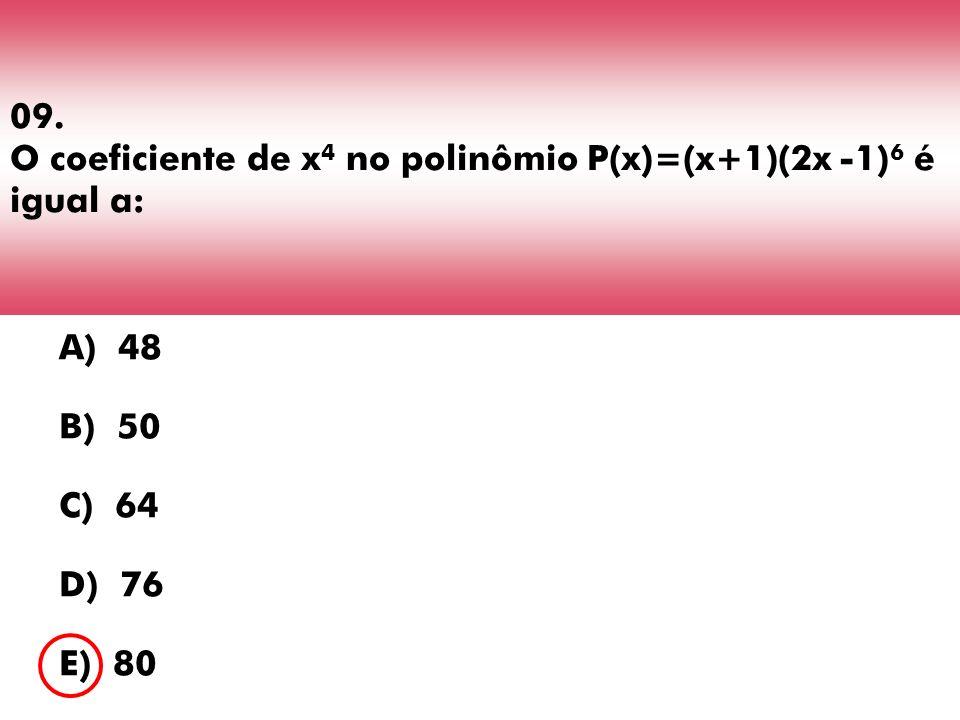 09. O coeficiente de x4 no polinômio P(x)=(x+1)(2x -1)6 é igual a:
