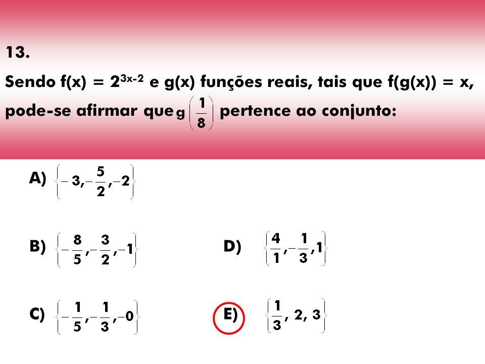 13. Sendo f(x) = 23x-2 e g(x) funções reais, tais que f(g(x)) = x, pode-se afirmar que pertence ao conjunto: