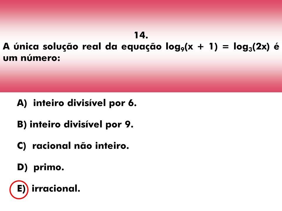 14. A única solução real da equação log9(x + 1) = log3(2x) é um número: