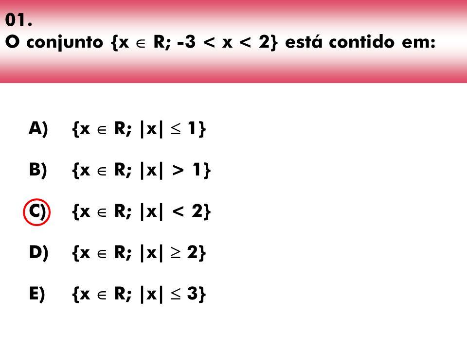 01. O conjunto {x  R; -3 < x < 2} está contido em: