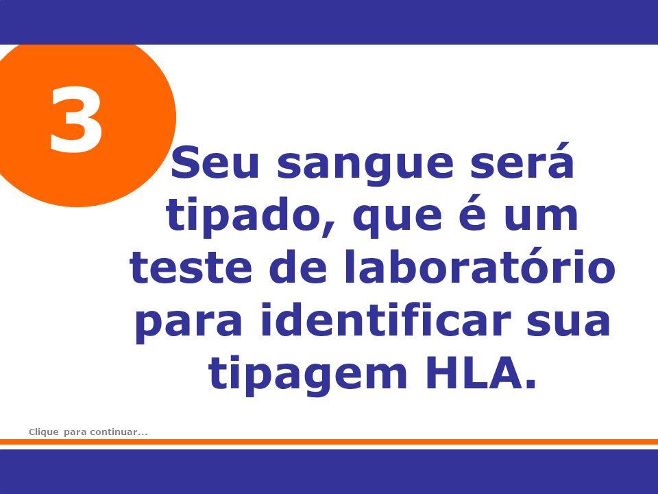 3 Seu sangue será tipado, que é um teste de laboratório para identificar sua tipagem HLA.