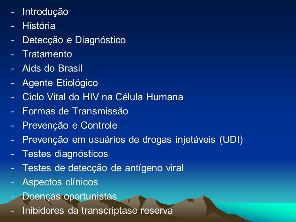Introdução História. Detecção e Diagnóstico. Tratamento. Aids do Brasil. Agente Etiológico. Ciclo Vital do HIV na Célula Humana.