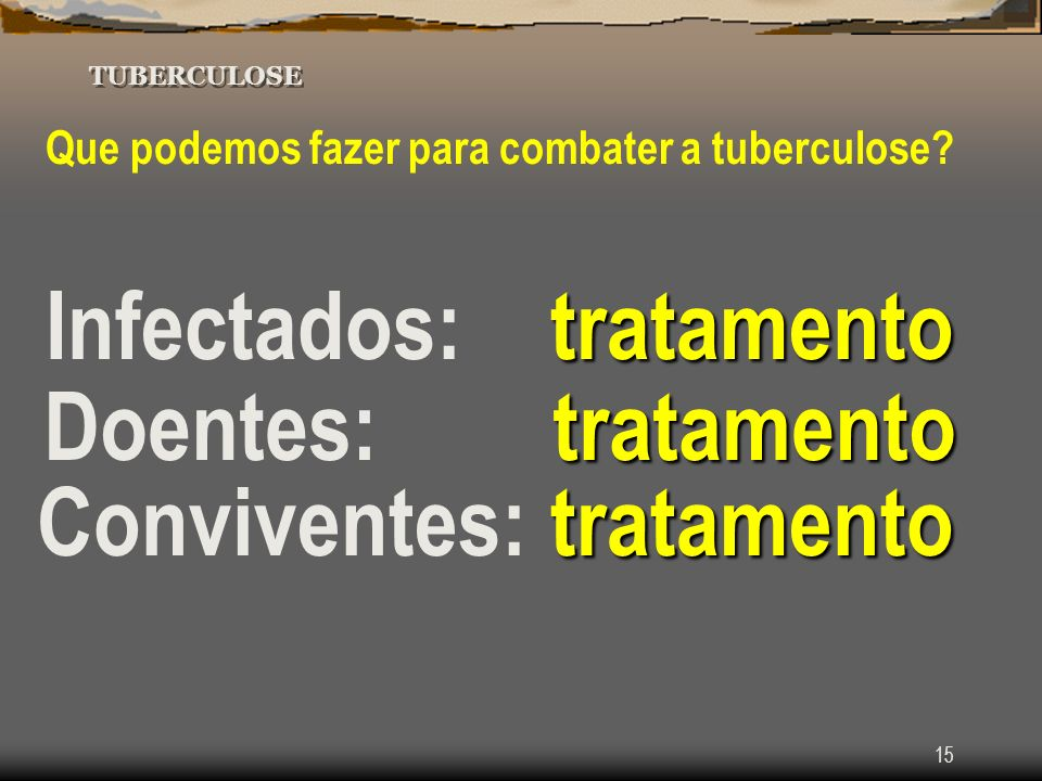 Infectados: tratamento Doentes: tratamento Conviventes: tratamento