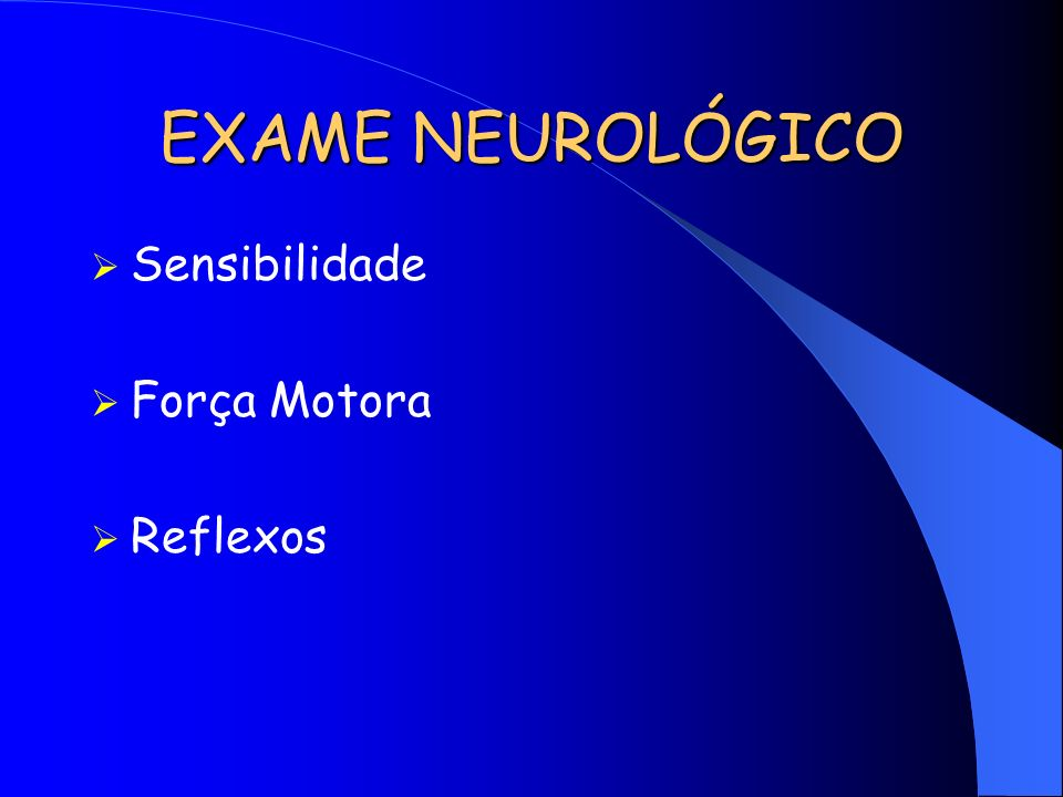 EXAME NEUROLÓGICO Sensibilidade Força Motora Reflexos