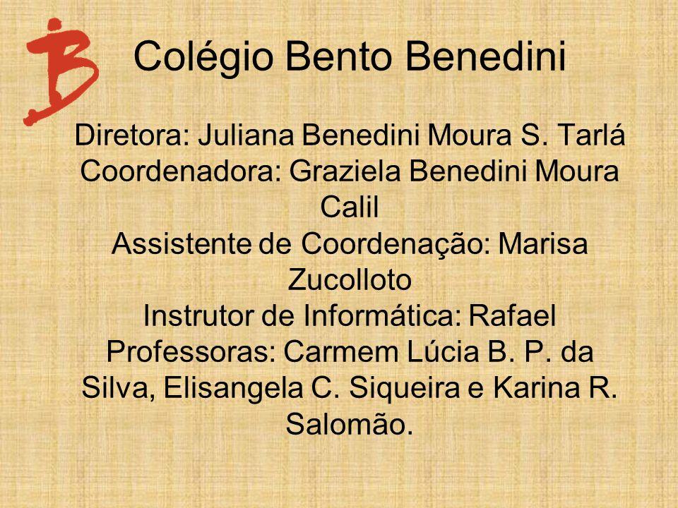 Colégio Bento Benedini Diretora: Juliana Benedini Moura S