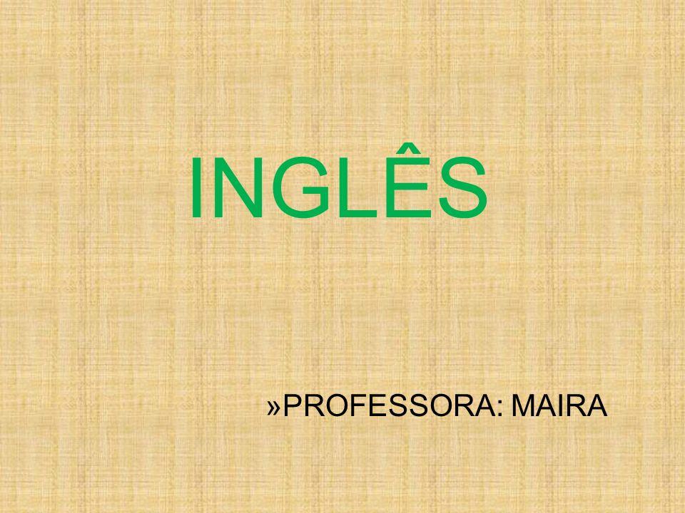 INGLÊS PROFESSORA: MAIRA