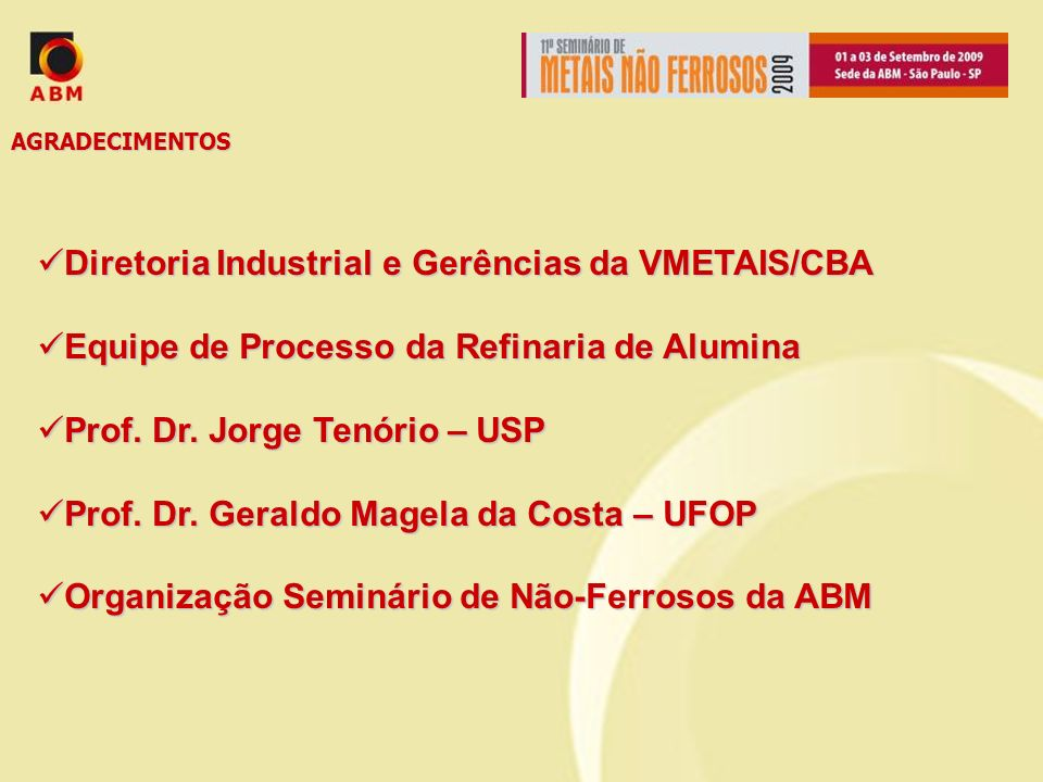 AGRADECIMENTOS Diretoria Industrial e Gerências da VMETAIS/CBA. Equipe de Processo da Refinaria de Alumina.