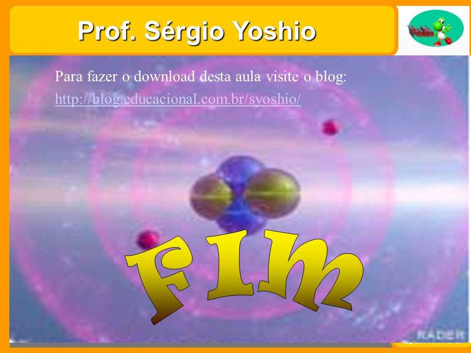 Prof. Sérgio Yoshio Para fazer o download desta aula visite o blog: http://blog.educacional.com.br/syoshio/