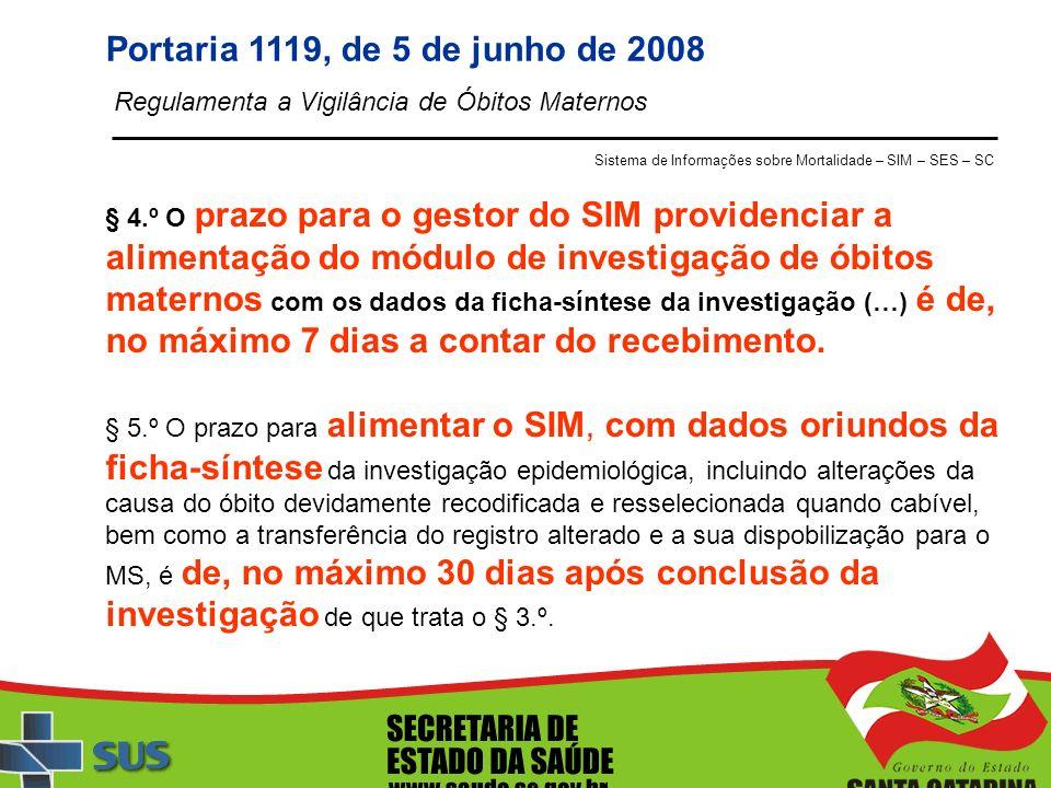 Portaria 1119, de 5 de junho de 2008 Regulamenta a Vigilância de Óbitos Maternos. Sistema de Informações sobre Mortalidade – SIM – SES – SC.