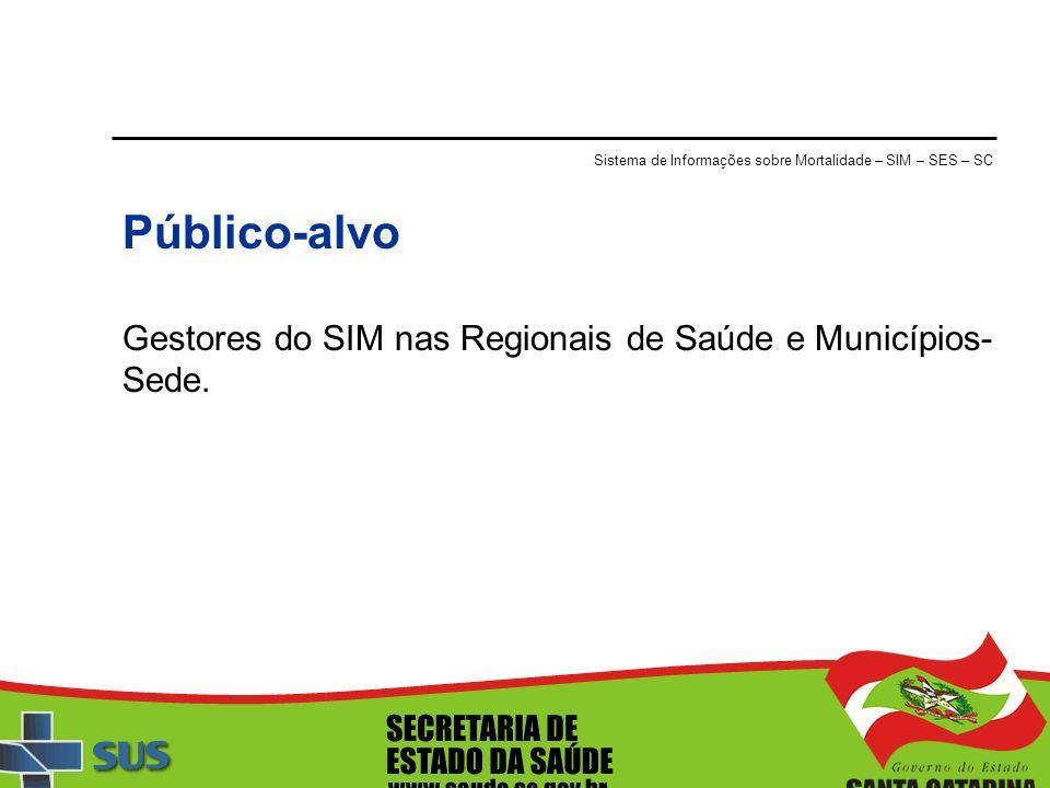 Público-alvo Gestores do SIM nas Regionais de Saúde e Municípios-Sede.