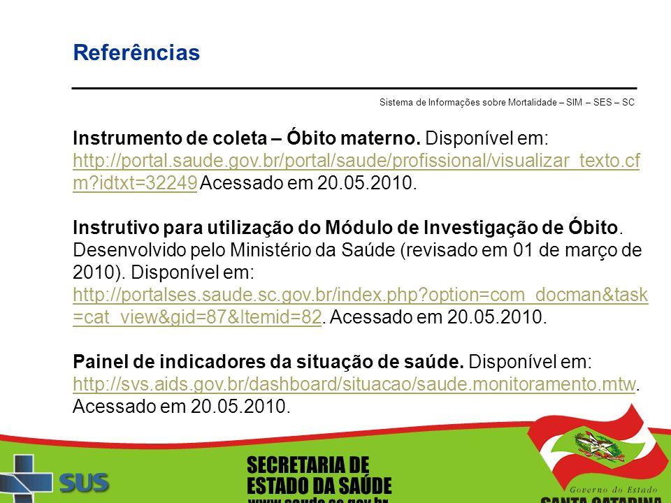 Referências Sistema de Informações sobre Mortalidade – SIM – SES – SC.