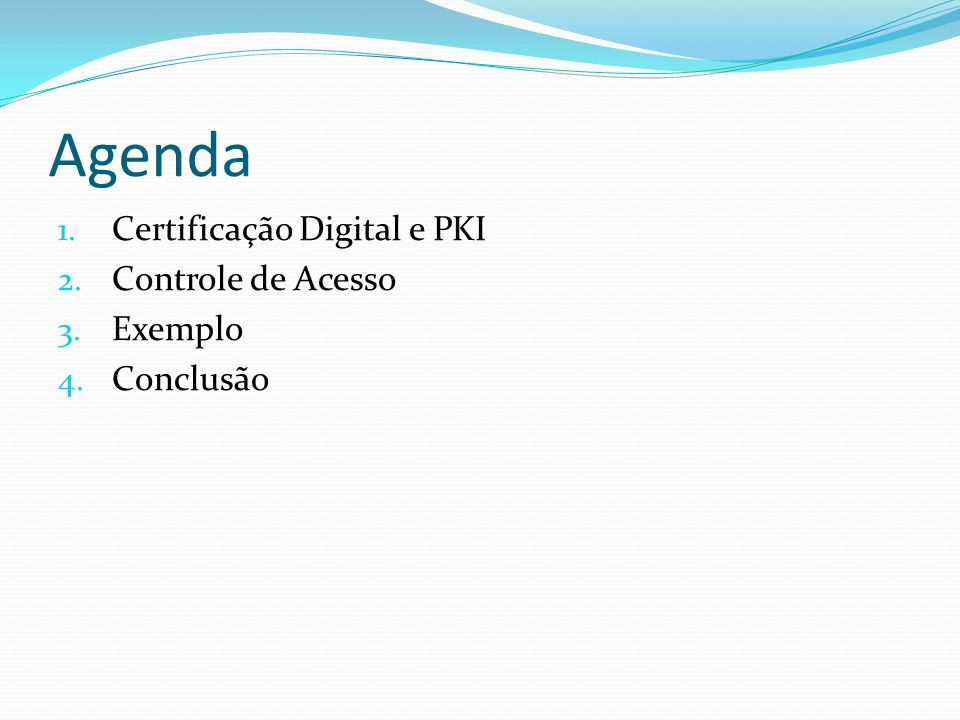 Agenda Certificação Digital e PKI Controle de Acesso Exemplo Conclusão