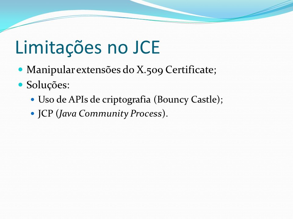 Limitações no JCE Manipular extensões do X.509 Certificate; Soluções: