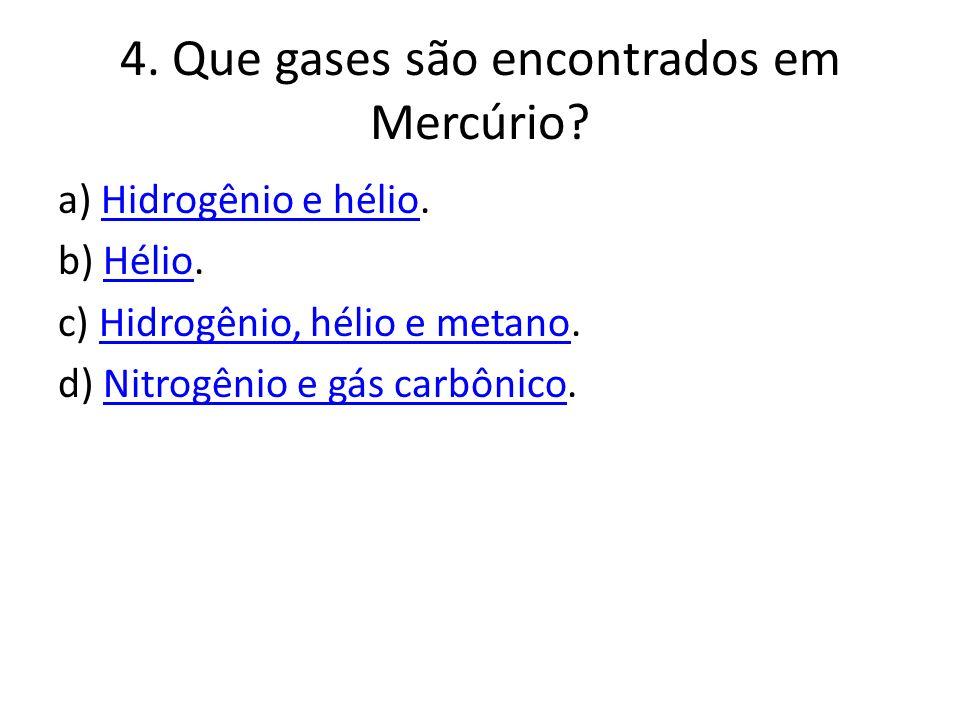 4. Que gases são encontrados em Mercúrio