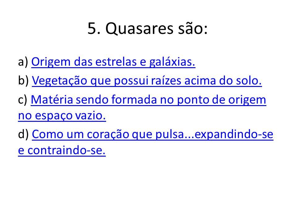 5. Quasares são: