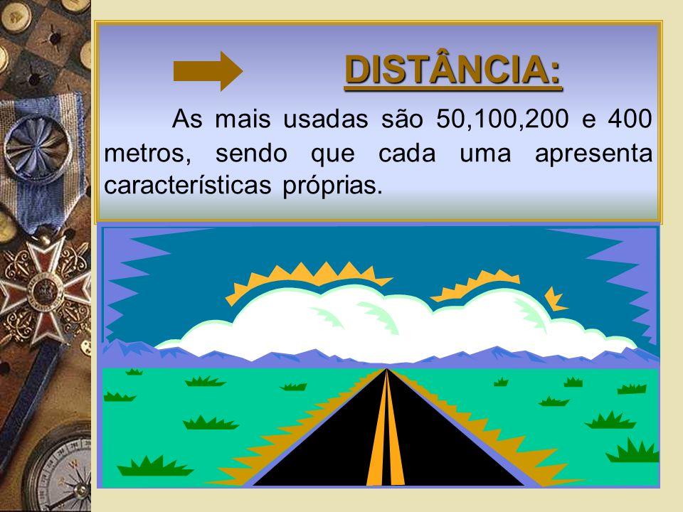 DISTÂNCIA: As mais usadas são 50,100,200 e 400 metros, sendo que cada uma apresenta características próprias.