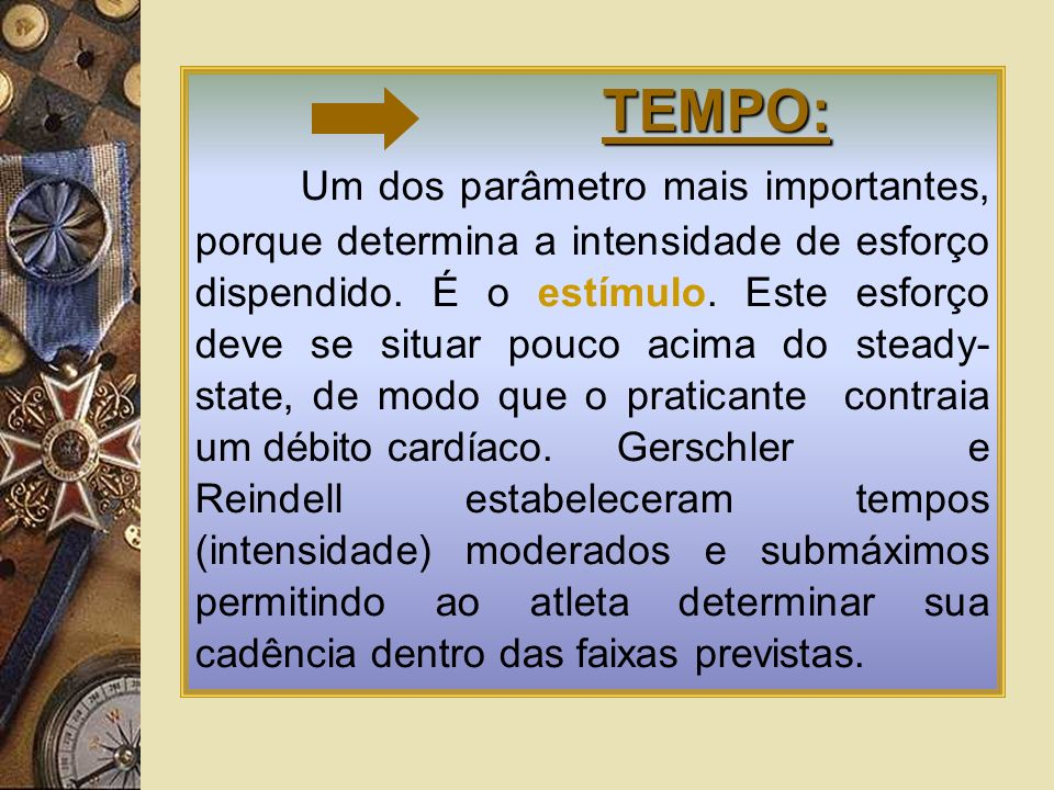 TEMPO: Um dos parâmetro mais importantes, porque determina a intensidade de esforço dispendido.