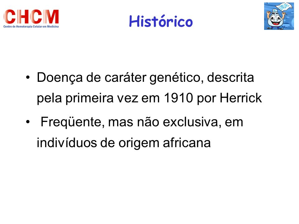 Histórico Doença de caráter genético, descrita pela primeira vez em 1910 por Herrick.